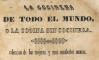 """""""La cocinera de todo el mundo, o la cocina sin cocinera"""" Ciudad de Puebla, 1844"""